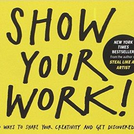 Show Your Work by A. Kleon